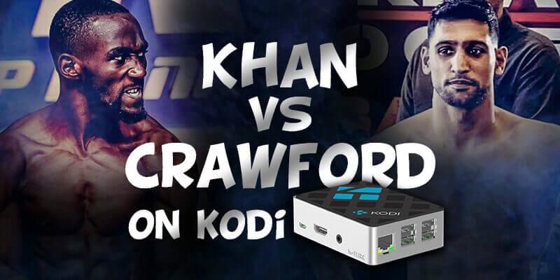 watch amir khan vs terence crawford on kodi