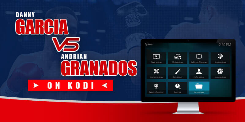 watch danny garcia vs adrian granados on kodi