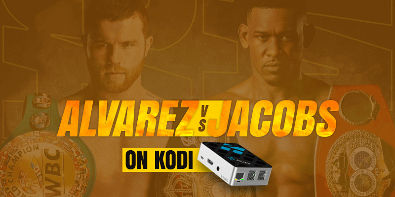 watch canelo alvarez vs daniel jacobs on kodi
