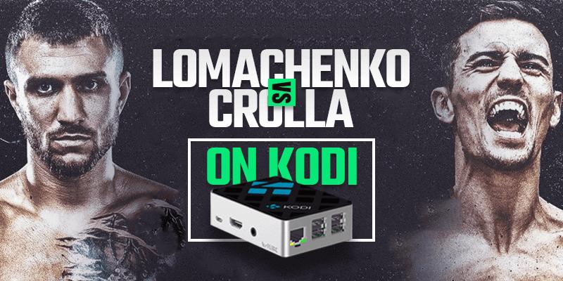 watch vasyl lomachenko vs anthony crolla on kodi