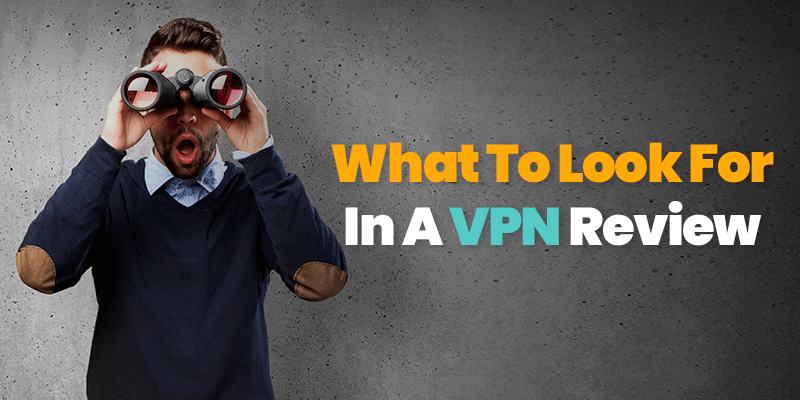 what to look for in a vpn review