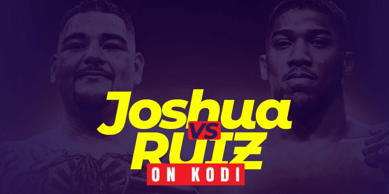 Andy Ruiz vs Anthony Joshua on Kodi-Topvpnservice