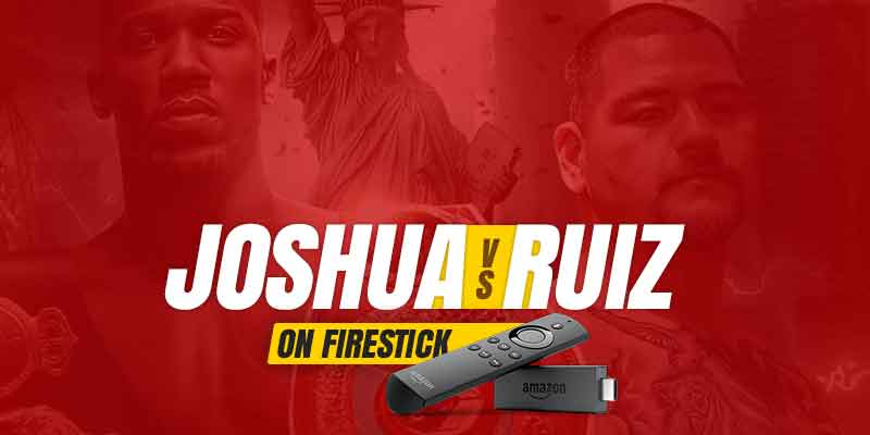 watch anthony joshua vs andy ruiz on firestick