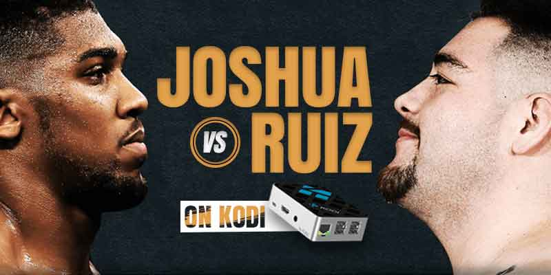 watch anthony joshua vs andy ruiz on kodi
