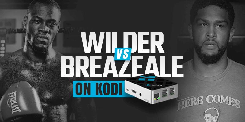 watch deontay wilder vs dominic breazeale on kodi