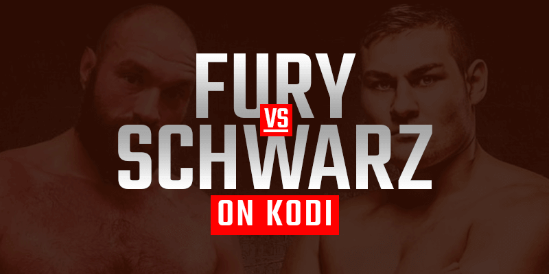 watch tyson fury vs tom schwarz on kodi