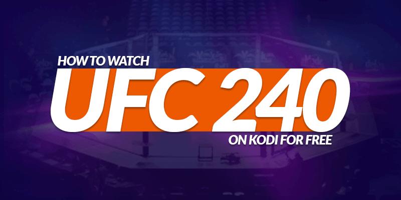 Watch UFC 240 On Kodi For Free