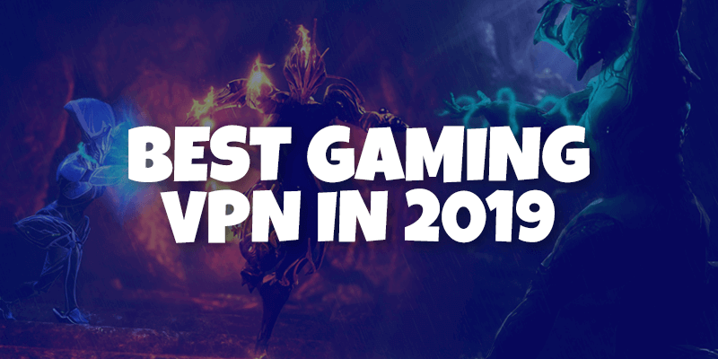 Best Gaming VPN in 2019