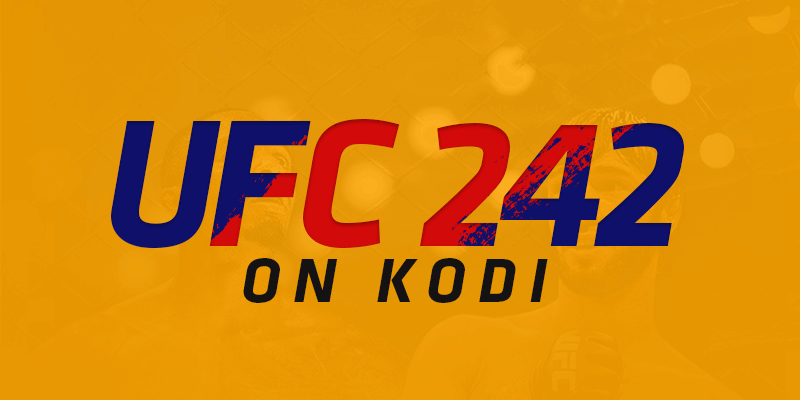 How to Watch UFC 242 on Kodi - Best Addons to Watch UFC for Free