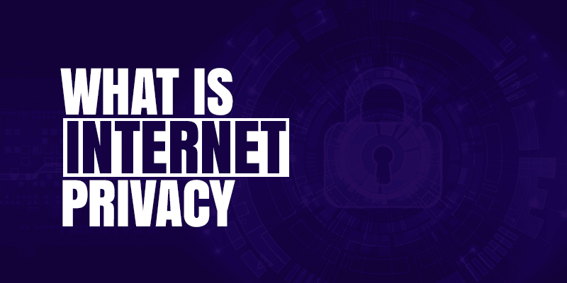 What Is Internet Privacy