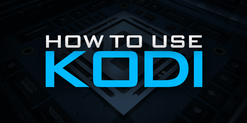How to Use Kodi