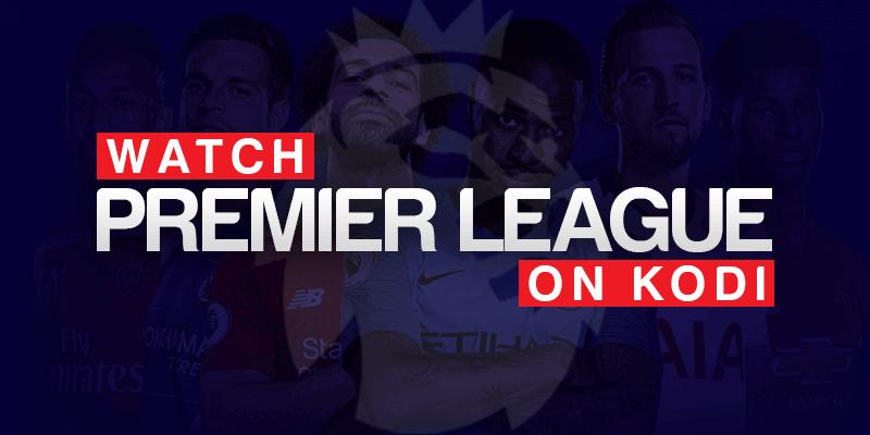 Watch Premier League on Kodi