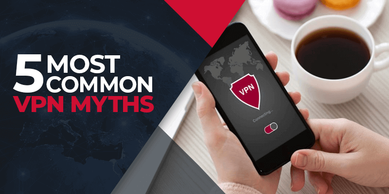 5 Most Common VPN Myths