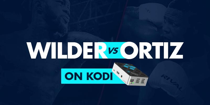 Watch Wilder vs Ortiz on Kodi