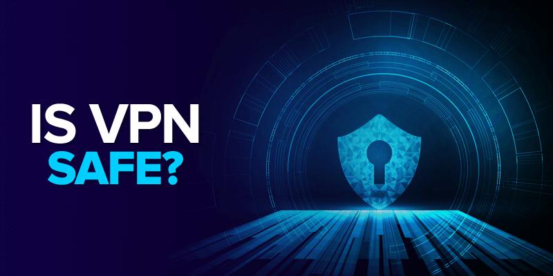 Is VPN Safe