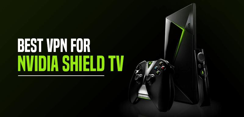 Best VPN For Nvidia Shield TV