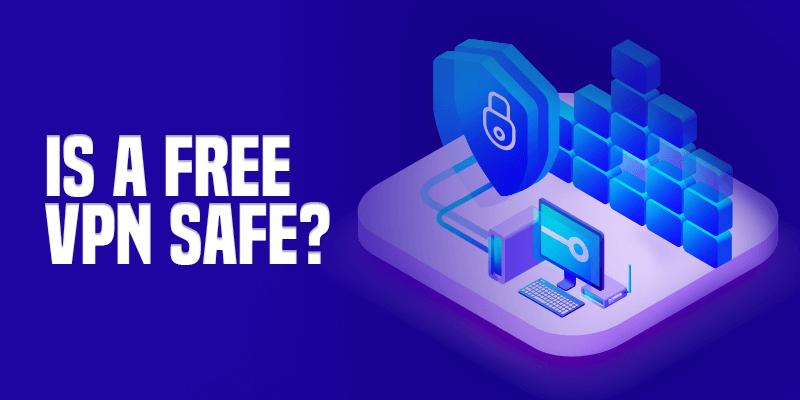 Is A Free VPN Safe
