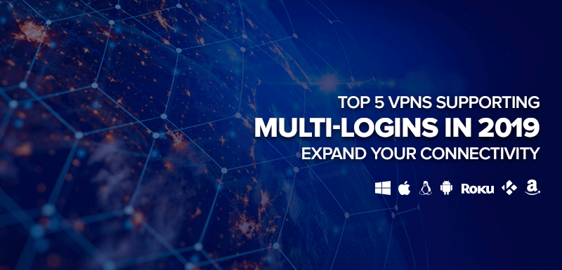 Top 5 VPNs Supporting Multi Login