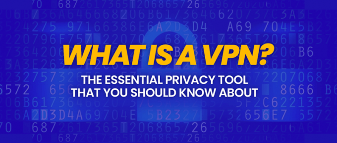 What Is A VPN The Essential Privacy Tool That You Should Know About