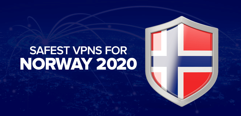 Safest VPNs For Norway 2020