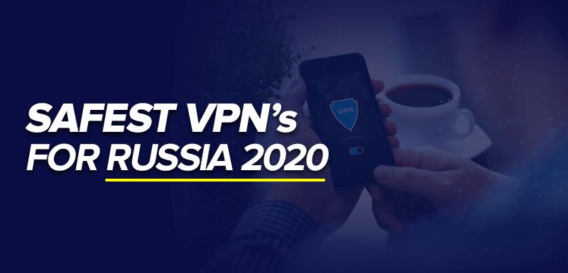 Safest VPNs For Russia 2020