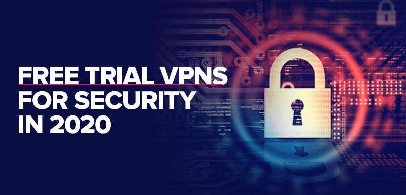 Free Trial VPNs For Security In 2020