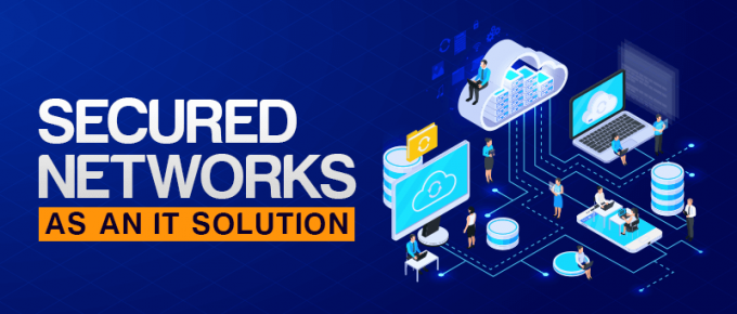 Secured Networks as an IT Solution