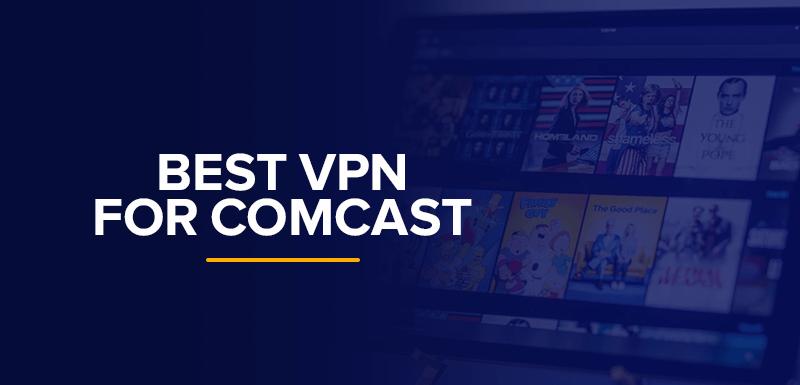 Best VPN for Comcast