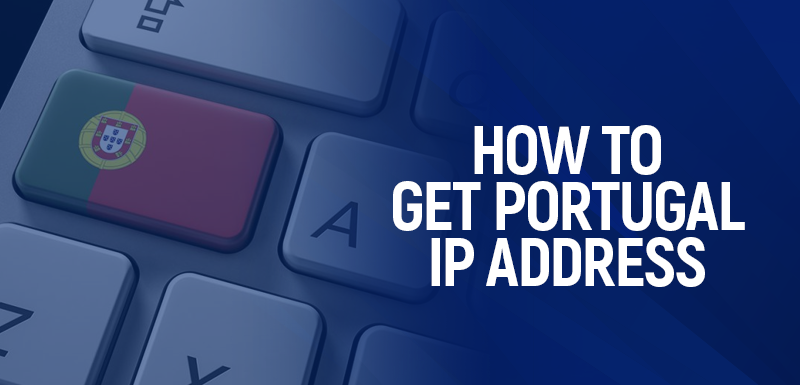 How to Get Portugal IP address