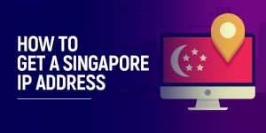 How-to-Get a Singapore IP Address