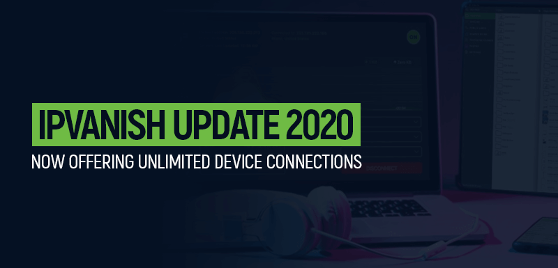 IPVanish Update Now Offering Unlimited Device Connections