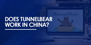 Does Tunnelbear work in China
