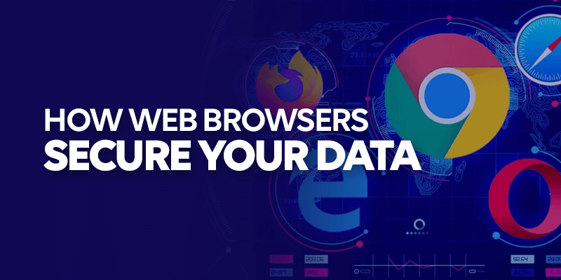 How Web Browsers Secure Your Data