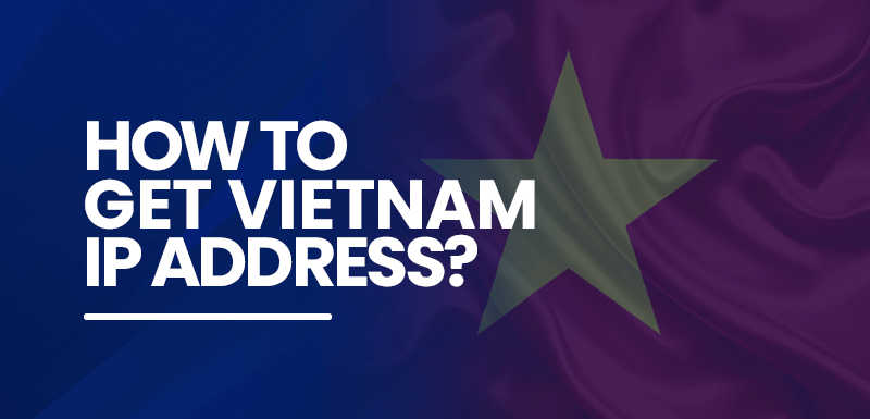 How to get Vietnam IP address