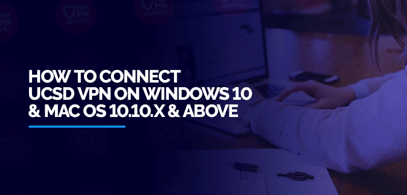 How-to-Connect-UCSD-VPN-on-Windows-10-and-Mac-OS-10.10.x-&-Above