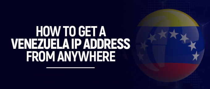 How to Get a Venezuela IP Address