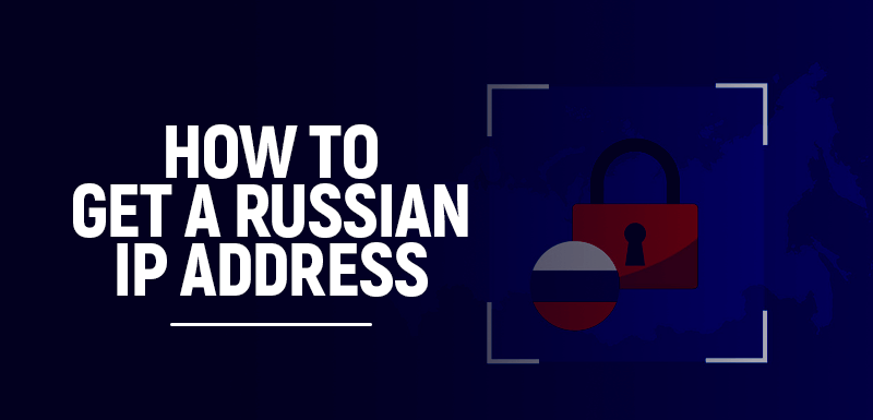 How to get a Russian IP address