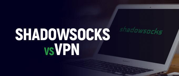 Shadowsocks vs VPN