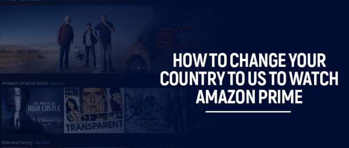 How to change your country to US to watch Amazon Prime