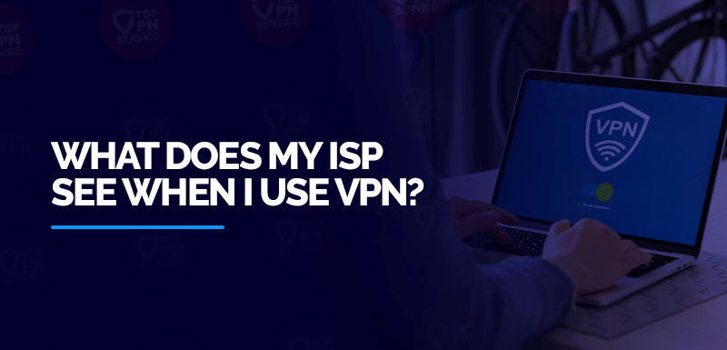 What-Does-My-ISP-See-When-I-Use-VPN