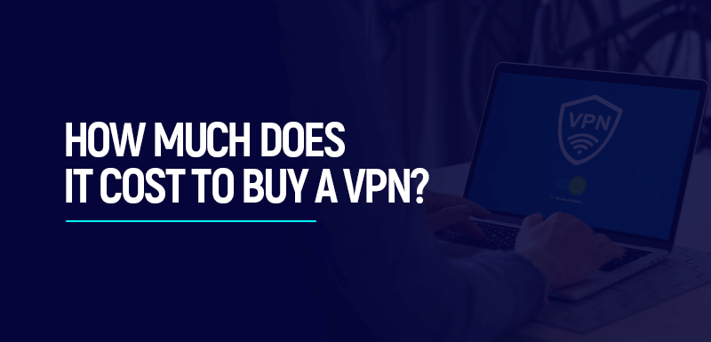 How Much Does it Cost to Buy a VPN