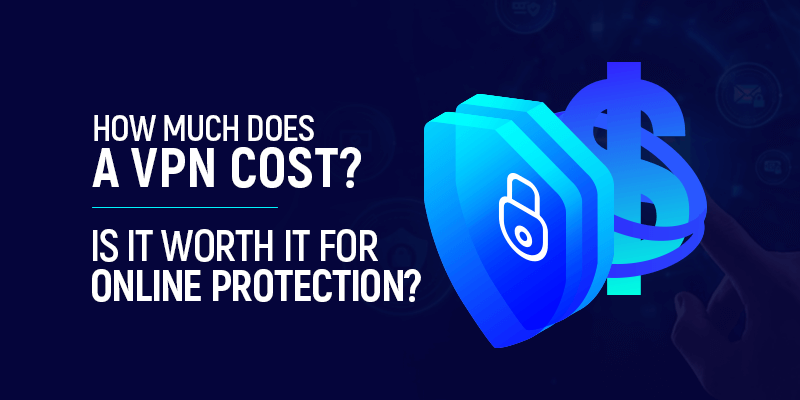 How much does a VPN cost Is it worth it for online protection
