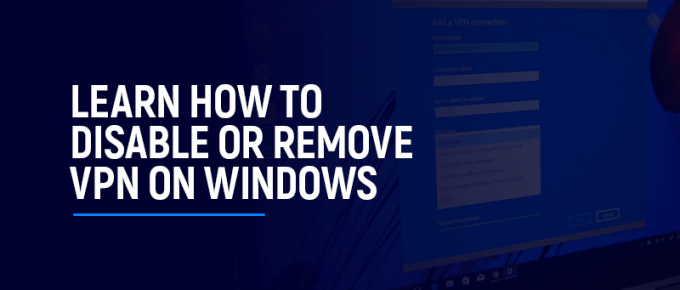 Learn How to Disable or Remove VPN on Windows