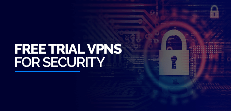 Free Trial VPNs For Security In 2021